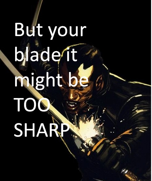 your blade might be too sharp